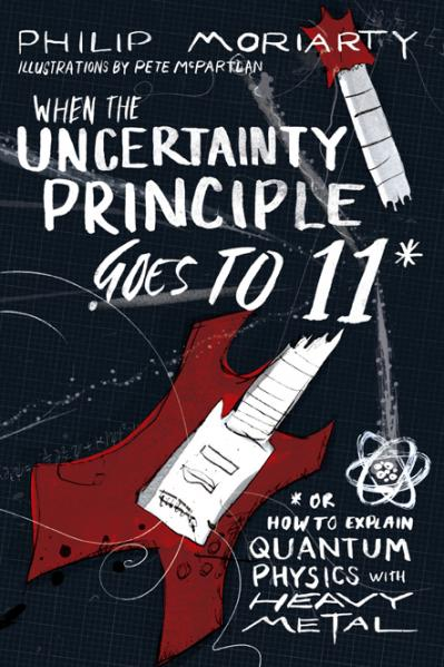 When the Uncertainty Principle Goes to 11 Or How to Explain Quantum Physics with Heavy Metal