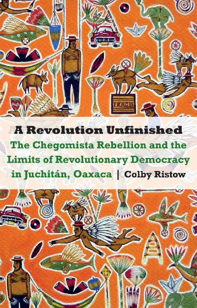 A Revolution Unfinished The Chegomista Rebellion and the Limits of Revolutionary Democracy in Juc...