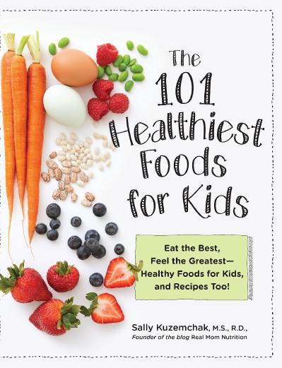 101 Healthiest Foods for Kids Eat the Best, Feel the Greatest-Healthy Foods for Kids, and Recipes...