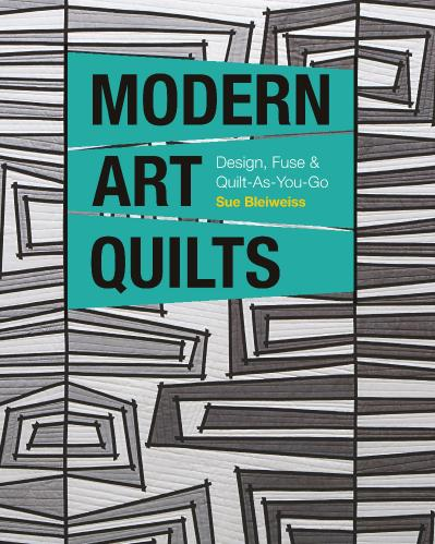 Modern Art Quilts Design, Fuse & Quilt-As-You-Go
