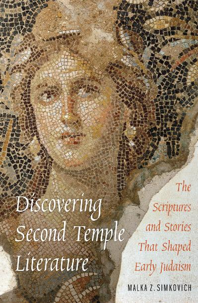 Discovering Second Temple Literature The Scriptures and Stories That Shaped Early Judaism