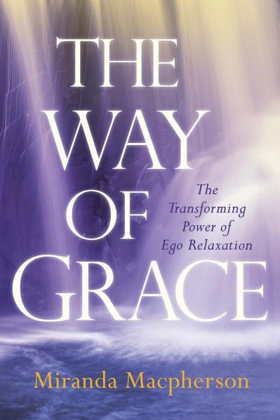 The Way of Grace The Transforming Power of Ego Relaxation