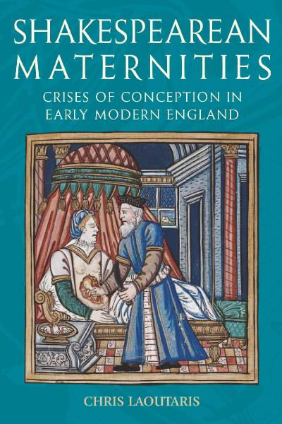 Shakespearean maternities crises of conception in early modern England
