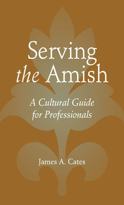 Serving the Amish A Cultural Guide for Professionals