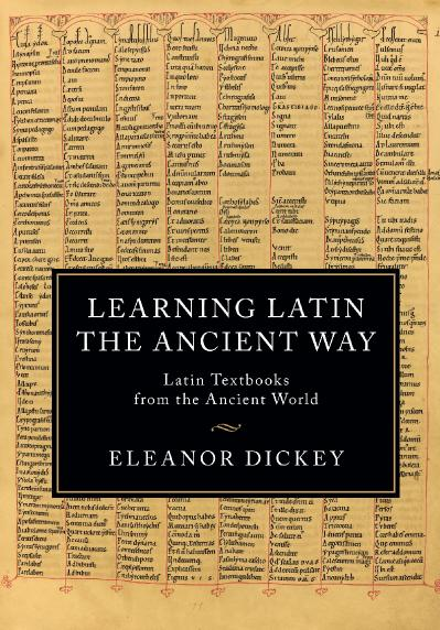 Learning Latin the Ancient Way Latin Textbooks from the Ancient World