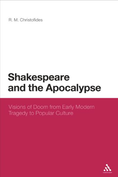 Shakespeare and the Apocalypse Visions of Doom from Early Modern Tragedy to Popular Culture