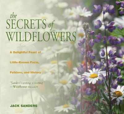 The secrets of wildflowers a delightful feast of little-known facts, folklore, and history