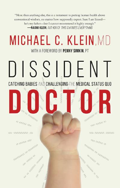 Dissident Doctor My Life Catching Babies and Challenging the Medical Status Quo