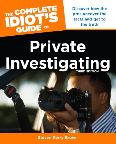 The Complete Idiot's Guide to Private Investigating Discover How the Pros Uncover the Facts and G...