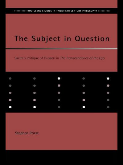 The subject in question Sartre's critique of Husserl in The transcendence of the ego