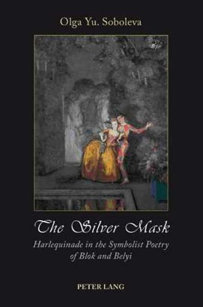 The silver mask Harlequinade in the symbolist poetry of Blok and Belyi