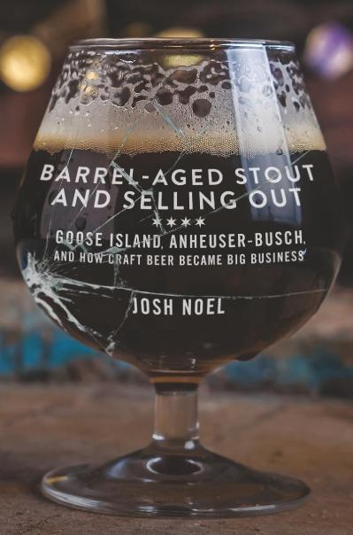 Barrel-Aged Stout and Selling Out Goose Island, Anheuser-Busch, and How Craft Beer...