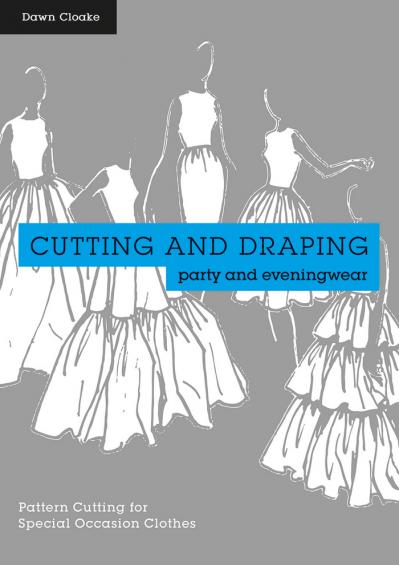 Cutting and Draping Party and Eveningwear Dressmaking and pattern cutting for spec...