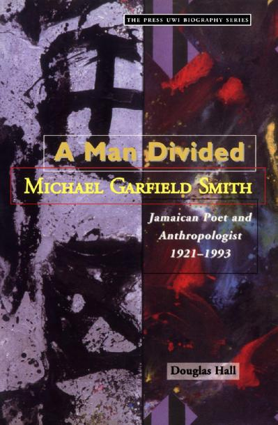 A Man Divided Michael Garfield Smith, Jamaican Poet and Anthropologist 1921-1993